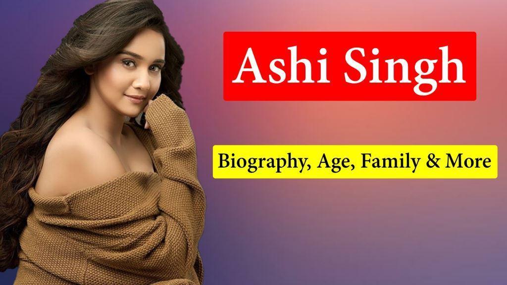 Ashi Singh Biography